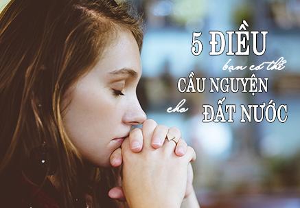 5 Điều Bạn Có Thể Cầu Nguyện Cho Đất Nước